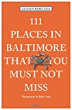 111 Places in Baltimore That You Must Not Miss (111 Places in .... That You Must Not Miss)