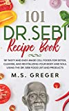 DR.SEBI Recipe Book: 101 Tasty and Easy-Made Cell Foods for Detox, Cleanse, and Revitalizing Your Body and Soul Using the Dr. Sebi Food List and Products (Dr.Sebi's Recipe Book)