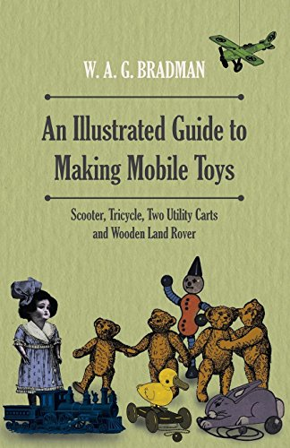 An Illustrated Guide to Making Mobile Toys - Scooter, Tricycle, Two Utility Carts and Wooden Land Rover (English Edition)