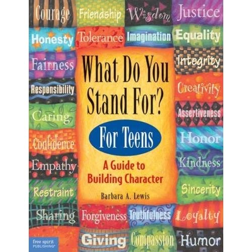 What Do You Stand For? For Teens. A Guide to Building Character