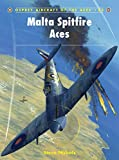 Malta Spitfire Aces (Aircraft of the Aces, Band 83) - Steve Nichols