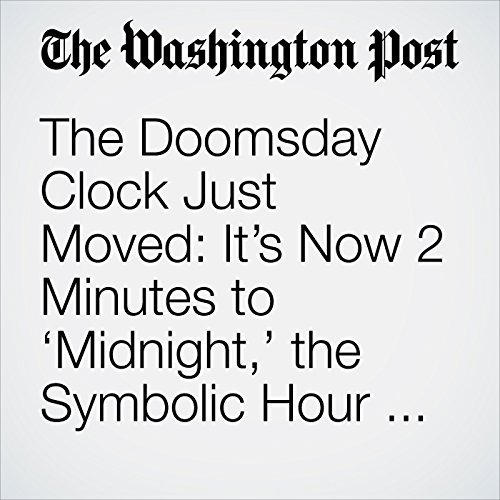 The Doomsday Clock Just Moved: It's Now 2 Minutes to 'Midnight,' the Symbolic Hour of the Apocalypse copertina