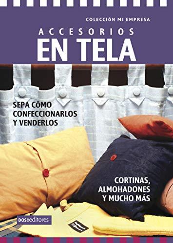 ACCESORIOS EN TELA - cortinas, almohadones y mucho mas: sepa cómo confeccionarlos y venderlos (DECORACION - TECNICAS VARIADAS, FACILES Y LINDAS. nº 9)