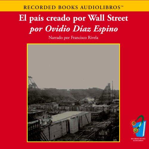 El Pais Creado por Wall Street (Texto Completo) [How Wall Street Created a Nation ] cover art