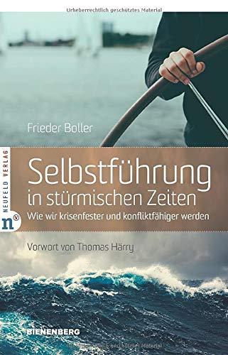 Selbstführung in stürmischen Zeiten: Wie wir krisenfester und konfliktfähiger werden (Edition Bienenberg)