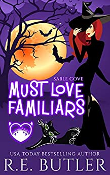 Must Love Familiars: A Paranormal Chick Lit Novel (Sable Cove Book 1) by [R. E. Butler]