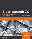 Elasticsearch 7.0 Cookbook: Over 100 recipes for fast, scalable, and reliable search for your enterprise, 4th Edition