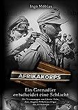 Ein Grenadier entscheidet eine Schlacht: Die Erinnerungen von Günter Halm, dem jüngsten Ritterkreuzträger des Afrikakorps