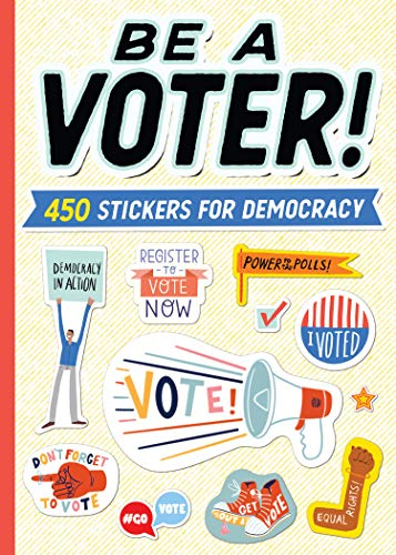 Be a Voter!: 450 Stickers for Democracy