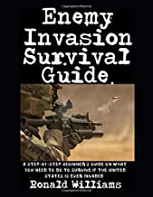 Enemy Invasion Survival Guide: A Step-By-Step Beginner's Guide On What You Need To Do To Survive If The United States Is Ever Invaded