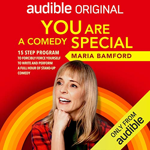 You Are (A Comedy) Special: A Simple 15-Step Self-Help Guide to Forcibly Force Yourself to Write and Perform a Full Hour of Stand-up Comedy