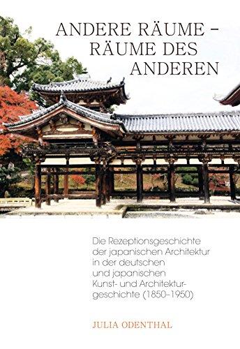 Andere Räume – Räume des Anderen: Die Rezeptionsgeschichte der japanischen Architektur in der deutschen und japanischen Kunst- und Architekturgeschichte (1850–1950)