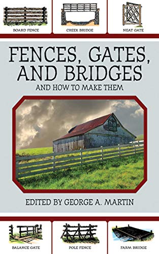 Fences, Gates, and Bridges: And How to Make Them by [George A. Martin]