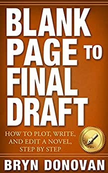 BLANK PAGE TO FINAL DRAFT: How to Plot, Write, and Edit a Novel, Step By Step by [Bryn Donovan]