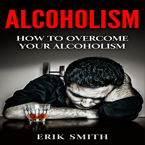 Alcoholism: How to Cure Alcoholism cover art