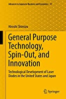 General Purpose Technology, Spin-Out, and Innovation: Technological Development of Laser Diodes in the United States and Japan (Advances in Japanese Business and Economics (21))