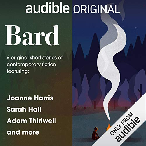 Bard: The Short Story Collection     6 Original Contemporary Fiction Short Stories              By:                                                                                                                                 Claire Fuller,                                                                                        Marina Lewycka,                                                                                        Chigozie Obioma,                   and others                          Narrated by:                                                                                                                                 Annette Badland,                                                                                        Tomiwa Edun,                                                                                        Kaisa Hammarlund,                   and others                 Length: 3 hrs and 40 mins     23 ratings     Overall 3.8