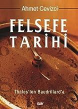 Felsefe Tarihi (Ciltli): Thales'ten Baudrillard'a: Thales'ten Baudrillard'a