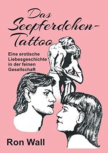 Das Seepferdchen-Tattoo: Eine Erotische Liebesgeschichte In Der Feinen Gesellschaft