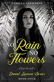 No Rain, No Flowers: The fourth book in the Daniel Lawson series by [Fenella Ashworth]