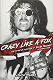 Crazy Like A Fox: The Definitive Chronicle of Brian Pillman 20 Years Later - Liam O'Rourke