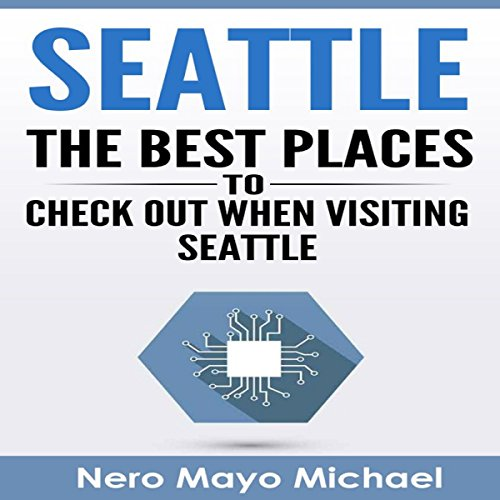 Seattle: The Best Places to Check out When Visiting Seattle audiobook cover art