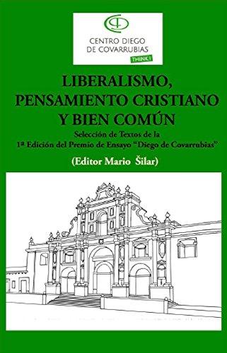 """Liberalismo, pensamiento cristiano y bien común: Selección de textos de la 1a edición del Premio de ensayo """"Diego de Covrrubias"""""""
