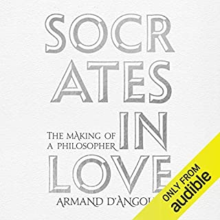 Socrates in Love                   By:                                                                                                                                 Armand D'Angour                               Narrated by:                                                                                                                                 Armand D'Angour                      Length: 5 hrs and 42 mins     4 ratings     Overall 3.8