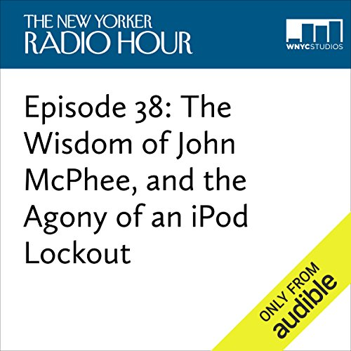 Episode 38: The Wisdom of John McPhee, and the Agony of an iPod Lockout audiobook cover art