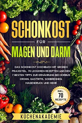 Schonkost für Magen und Darm: Das Schonkost Kochbuch mit großem Praxisteil, 70 leckeren Rezepten...
