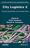 City Logistics 3: Towards Sustainable and Liveable Cities (Systems and Industrial Engineering)