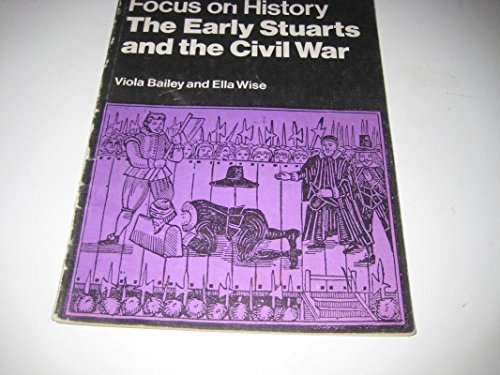Early Stuarts and the Civil War, The (Focus on History S.)