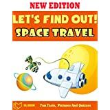 Let's Find Out!: Space Travel  - The Book For Kids About Space Travel With Fun Facts, Amazing Pictures And Quizzes (English Edition)