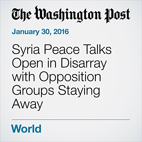 Syria Peace Talks Open in Disarray with Opposition Groups Staying Away cover art