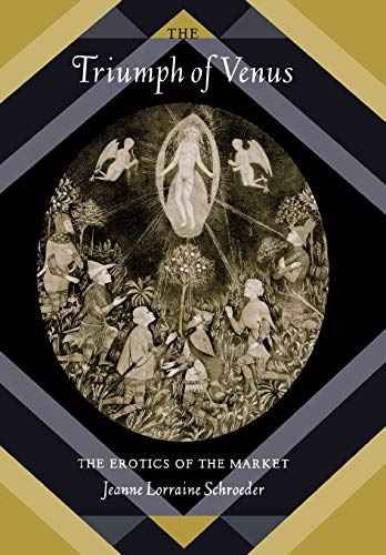 The Triumph of Venus: The Erotics of the Market (Volume 10) (Philosophy, Social Theory, and the Rule of Law)