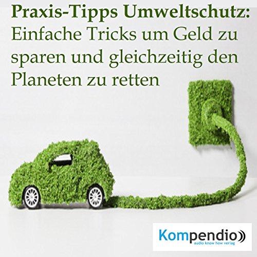Praxis-Tipps Umweltschutz: Einfache Tricks, um Geld zu sparen und gleichzeitig den Planeten zu retten Titelbild