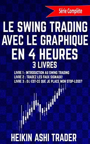 Le Swing Trading Avec Le Graphique En 4 Heures: Livres 1-3 (French Edition)