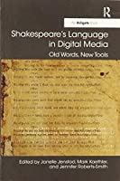 Shakespeare's Language in Digital Media: Old Words, New Tools (Digital Research in the Arts and Humanities)