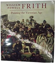 William Powell Frith: Painting in the Victorian Age
