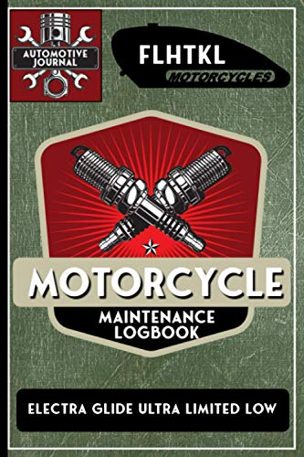 FLHTKL Electra Glide Ultra Limited Low, Motorcycle Maintenance Logbook: Harley Davidson Models,...