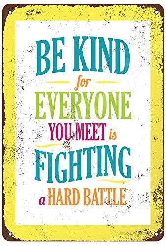 Be Kind For Everyone You Meet Is Fighting 20 x 30 cm Vintage Look Placa de decoración para el hogar, cocina, baño, granja, jardín, garaje, citas inspiradoras decoración de pared