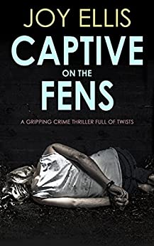 CAPTIVE ON THE FENS a gripping crime thriller full of twists (DI Nikki Galena Book 6) by [JOY ELLIS]