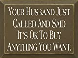 Wooden Sign - Your Husband Called and Said It's Ok to Buy Anything You Want (Brown)