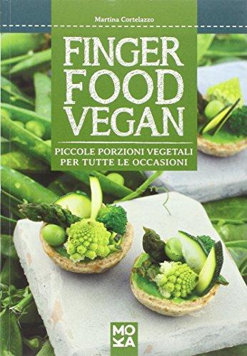 Finger food vegan. Piccole porzioni vegetali per tutte le occasioni