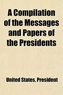 A Compilation of the Messages and Papers of the Presidents (Volume 6)