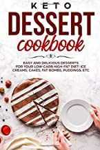 KETO DESSERT COOKBOOK EASY AND DELICIOUS DESSERTS FOR YOUR LOW-CARB HIGH-FAT DIET; ICE CREAMS, CAKES, FAT BOMBS, PUDDINGS, ETC