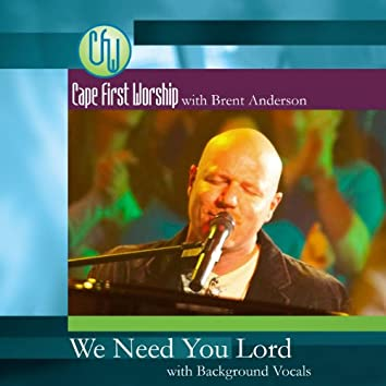 We Need You Lord (feat. With Background Vocals) - Single