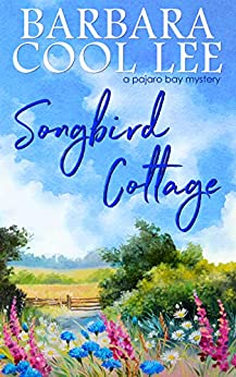 Songbird Cottage (A Pajaro Bay Mystery Book 6) by [Barbara Cool Lee]