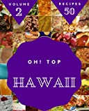 Oh! Top 50 Hawaii Recipes Volume 2: The Best-ever of Hawaii Cookbook