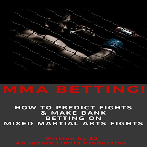 MMA Betting!     How to Predict Fights & Make Bank Betting on Mixed Martial Arts Fights              By:                                                                                                                                 SJ                               Narrated by:                                                                                                                                 Jim D Johnston                      Length: 51 mins     Not rated yet     Overall 0.0